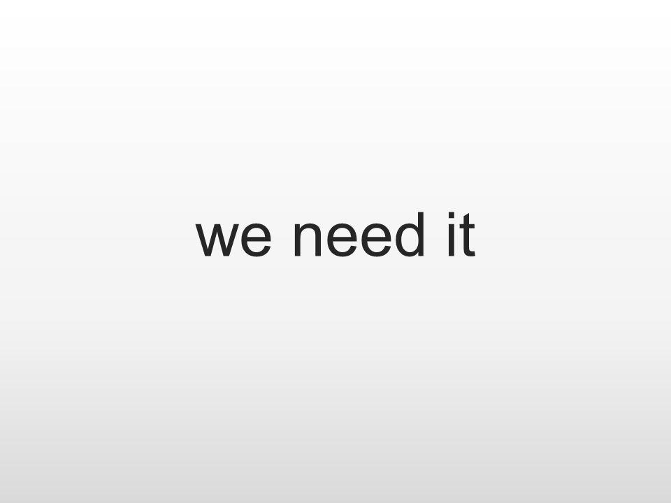 we need it