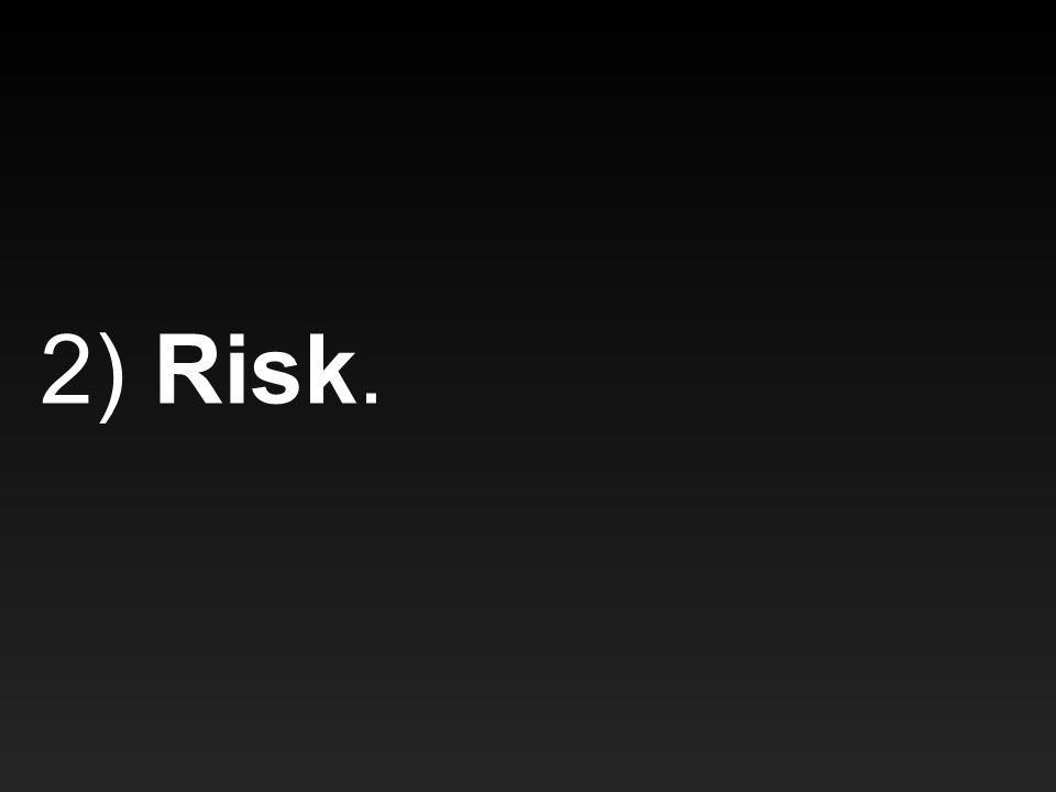 2) Risk.