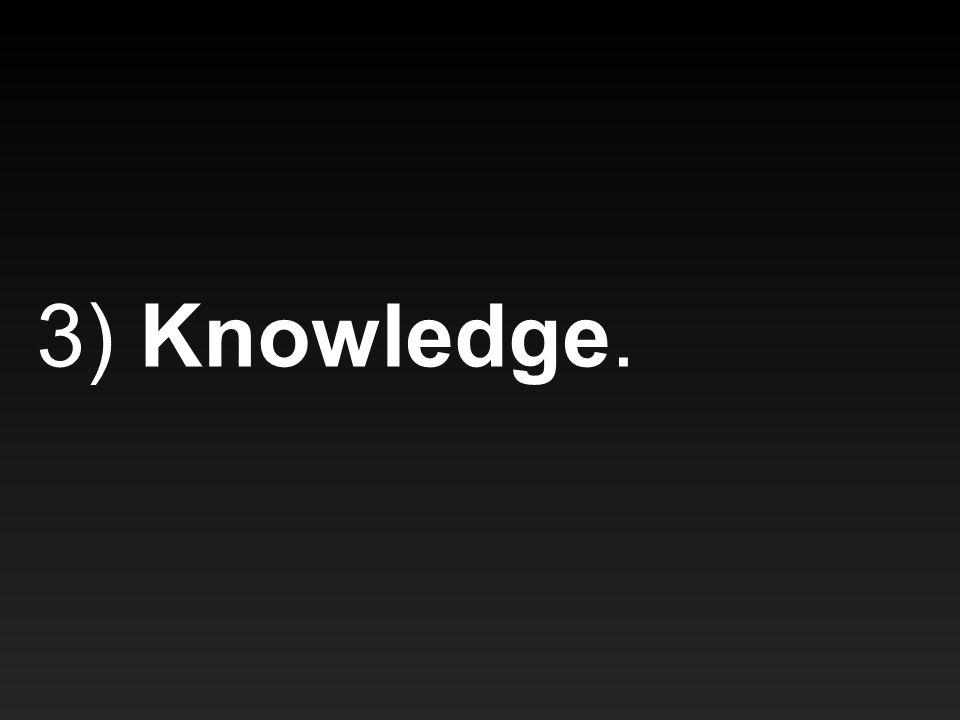 3) Knowledge.