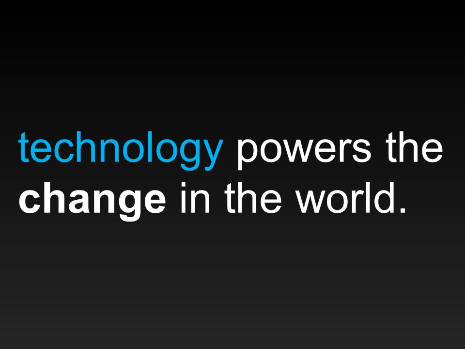 technology powers the change in the world.