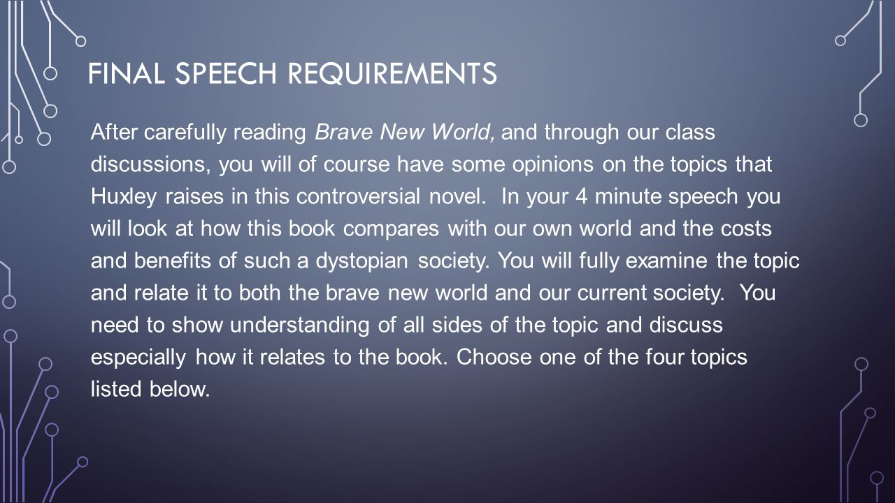 FINAL SPEECH REQUIREMENTS After carefully reading Brave New World, and through our class discussions, you will of course have some opinions on the top