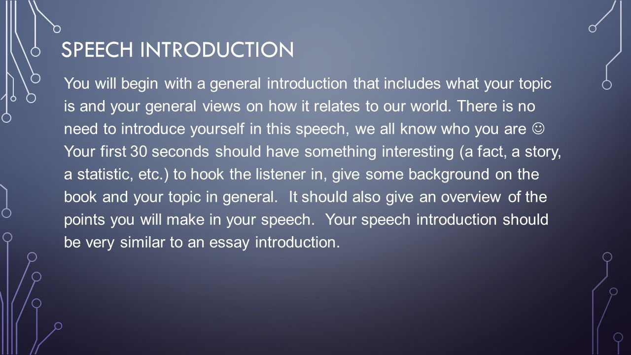 SPEECH INTRODUCTION You will begin with a general introduction that includes what your topic is and your general views on how it relates to our world.