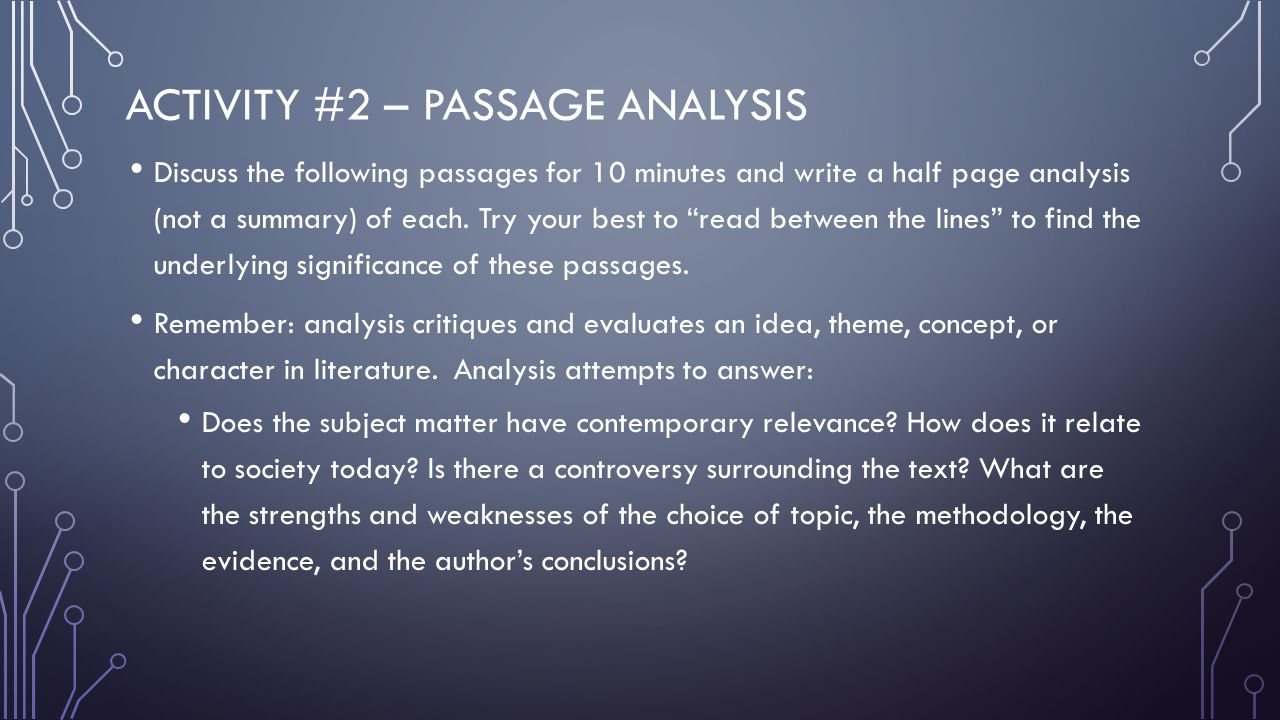 ACTIVITY #2 – PASSAGE ANALYSIS Discuss the following passages for 10 minutes and write a half page analysis (not a summary) of each. Try your best to