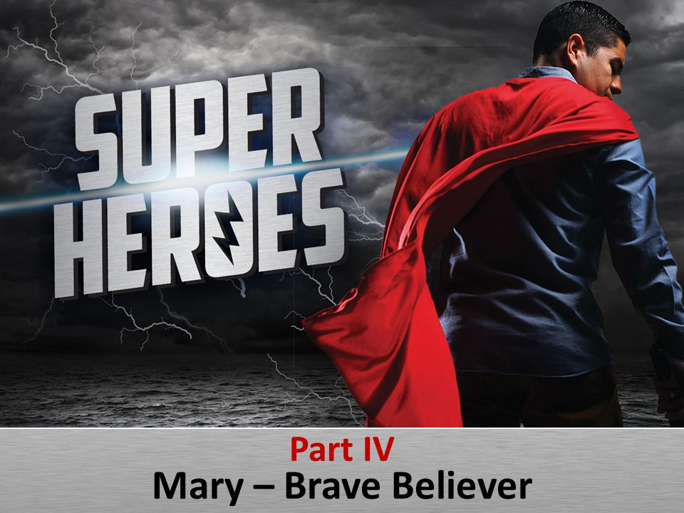 Part IV Mary – Brave Believer