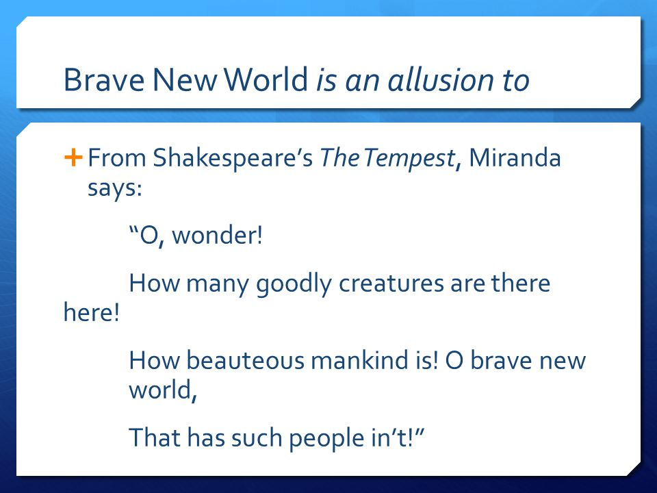 Brave New World is an allusion to  From Shakespeare's The Tempest, Miranda says: O, wonder.
