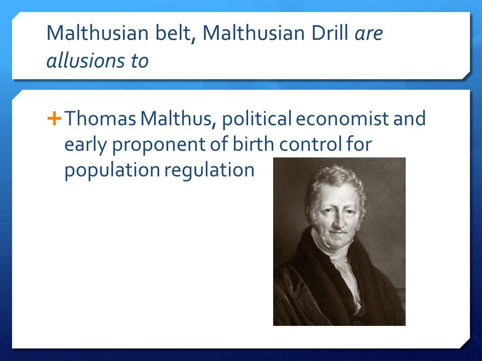 Malthusian belt, Malthusian Drill are allusions to  Thomas Malthus, political economist and early proponent of birth control for population regulation