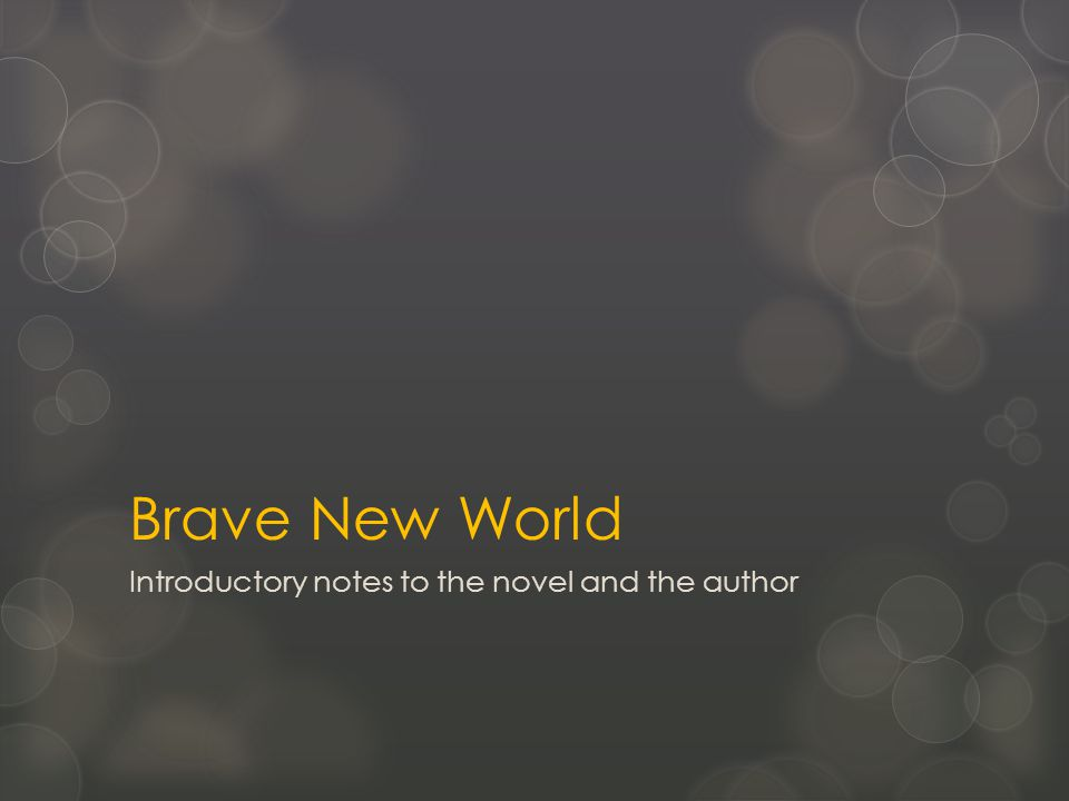 Brave New World Introductory notes to the novel and the author