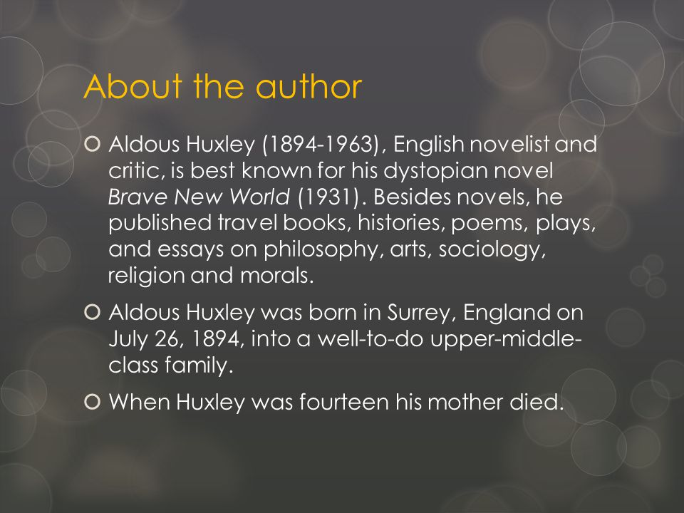 About the author  Aldous Huxley (1894-1963), English novelist and critic, is best known for his dystopian novel Brave New World (1931).
