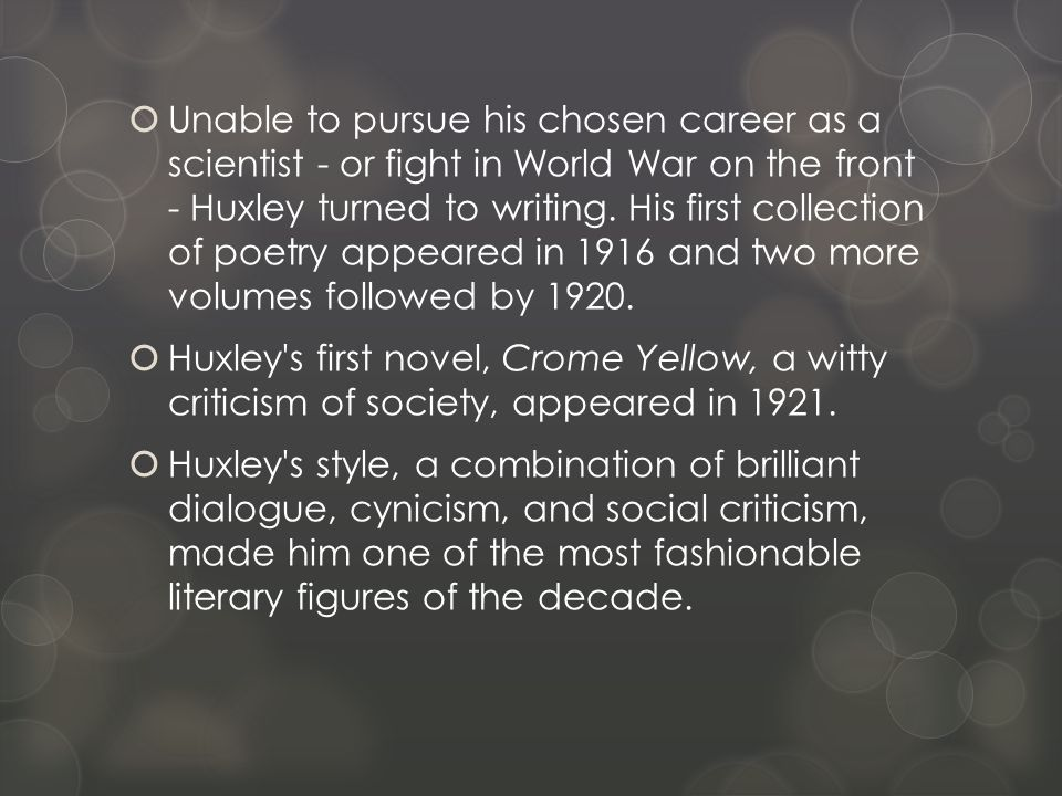  Unable to pursue his chosen career as a scientist - or fight in World War on the front - Huxley turned to writing.