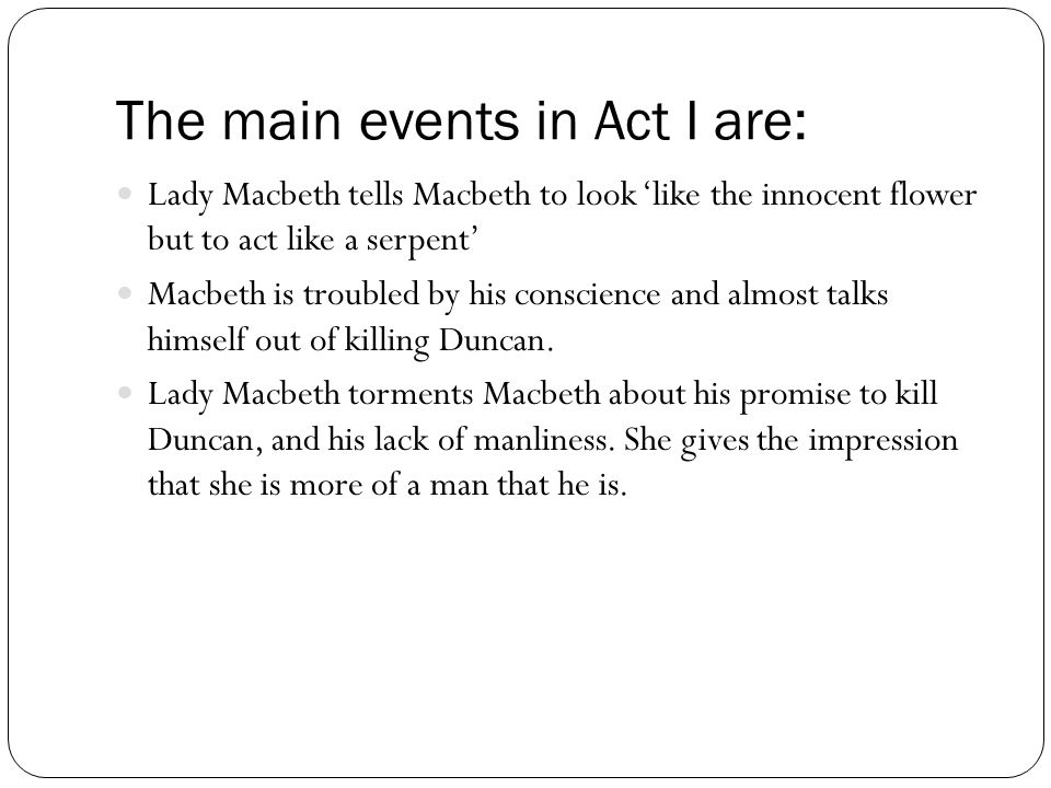 Important Notes for ACT I Lady Macbeth has already 'unsexed' herself to commit the bloody deed of killing Duncan.