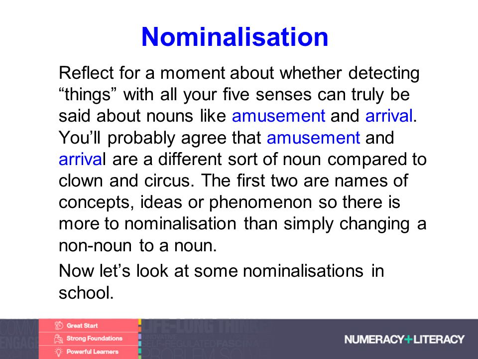 Faculty of Edit this on the Slide MasterThe University of Adelaide Nominalisation Reflect for a moment about whether detecting things with all your five senses can truly be said about nouns like amusement and arrival.