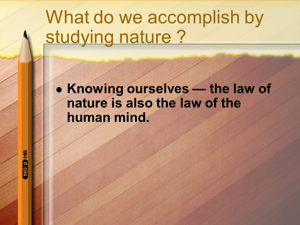 What do we accomplish by studying nature .