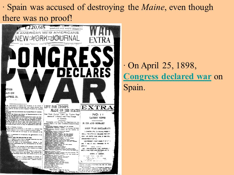 · Spain was accused of destroying the Maine, even though there was no proof.