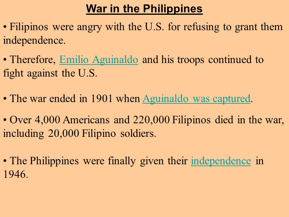 The Philippines were finally given their independence in 1946.independence War in the Philippines Filipinos were angry with the U.S.