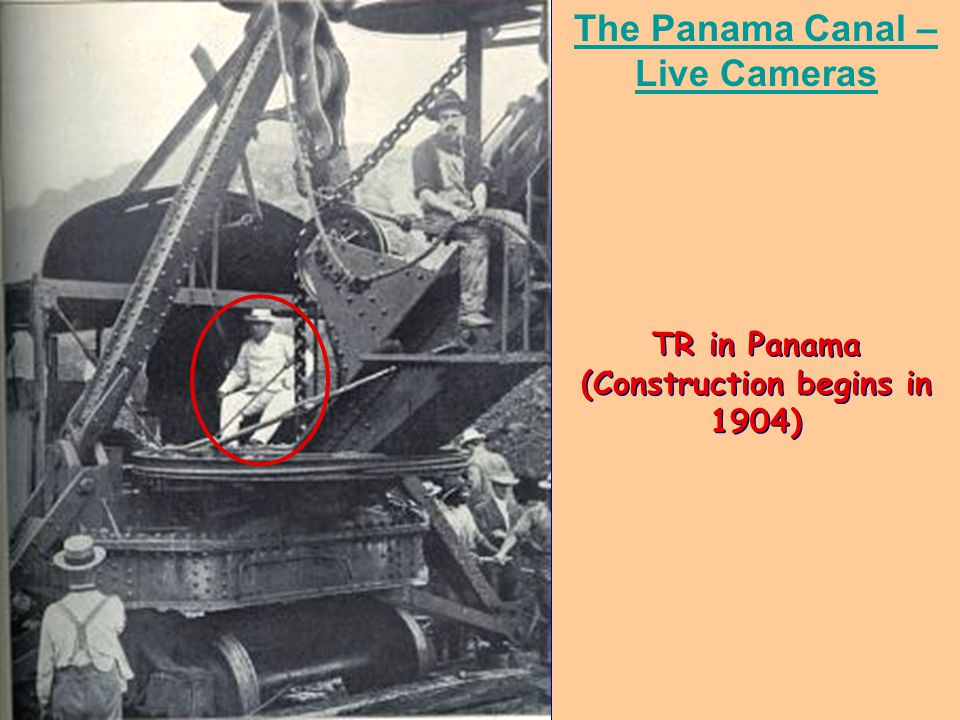 TR in Panama (Construction begins in 1904) The Panama Canal – Live Cameras