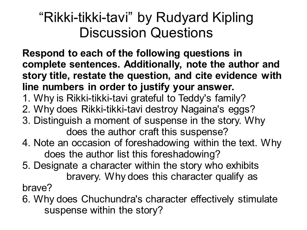 """Rikki-tikki-tavi"" by Rudyard Kipling Discussion Questions Respond to each of the following questions in complete sentences. Additionally, note the au"