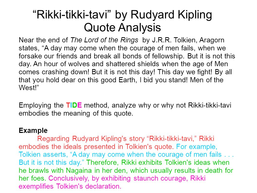"""Rikki-tikki-tavi"" by Rudyard Kipling Quote Analysis Near the end of The Lord of the Rings by J.R.R. Tolkien, Aragorn states, ""A day may come when the"
