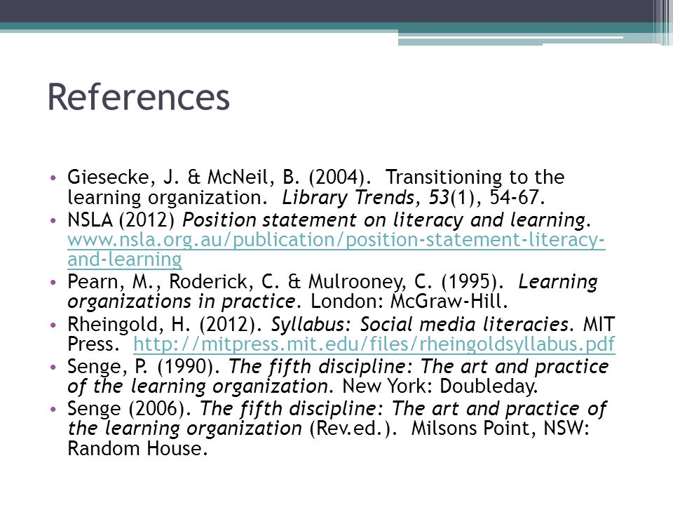 References Giesecke, J. & McNeil, B. (2004). Transitioning to the learning organization. Library Trends, 53(1), 54-67. NSLA (2012) Position statement