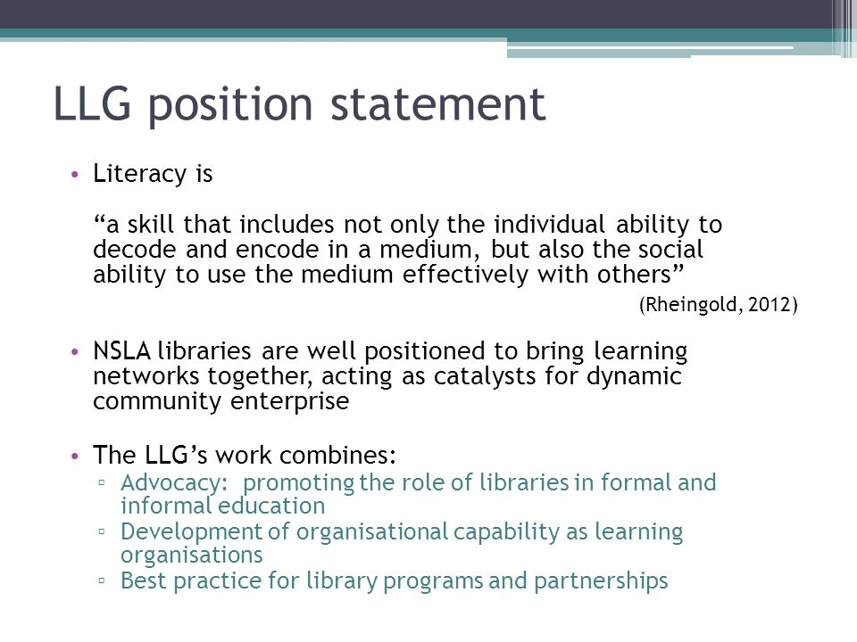 "LLG position statement Literacy is ""a skill that includes not only the individual ability to decode and encode in a medium, but also the social abilit"