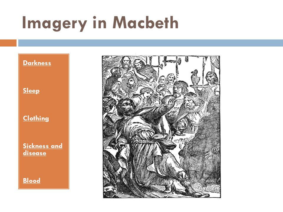Imagery in Macbeth Darkness Sleep Clothing Sickness and disease Blood