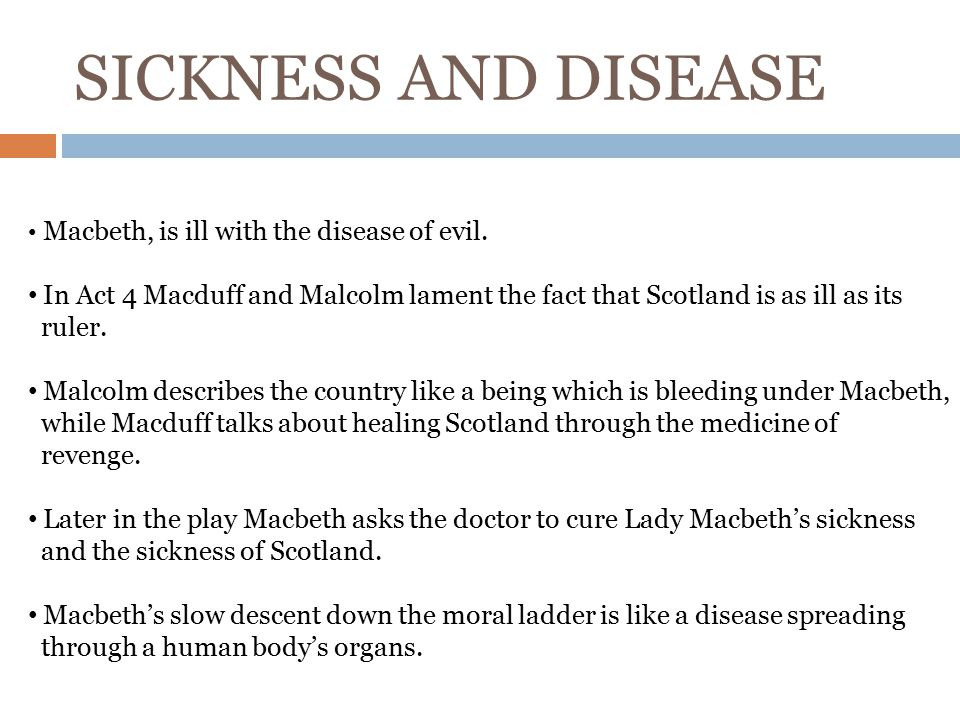 SICKNESS AND DISEASE Macbeth, is ill with the disease of evil.