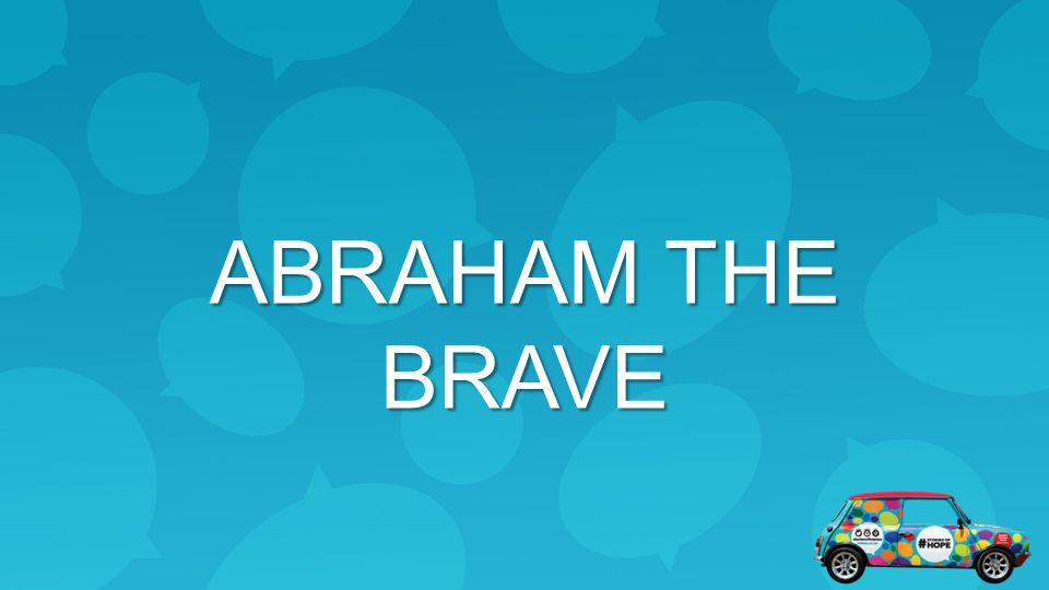 ABRAHAM THE BRAVE