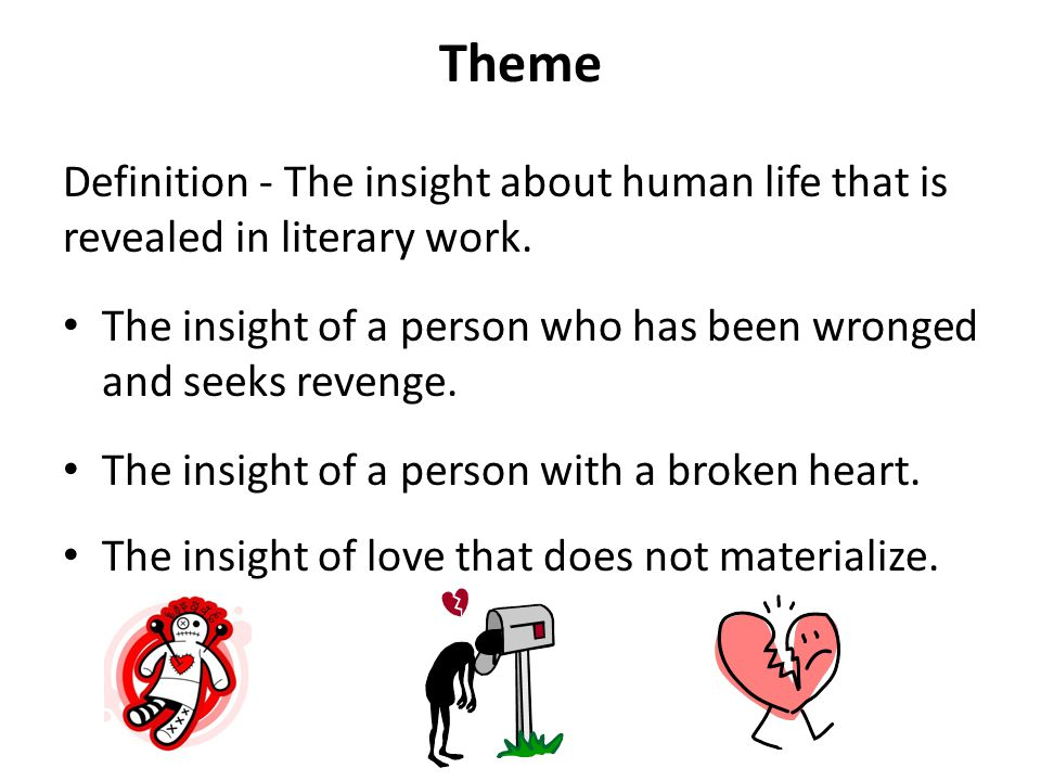 Theme Definition - The insight about human life that is revealed in literary work. The insight of a person who has been wronged and seeks revenge. The