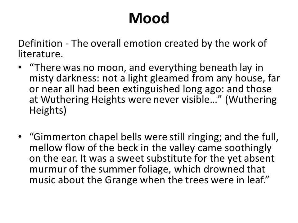 "Mood Definition - The overall emotion created by the work of literature. ""There was no moon, and everything beneath lay in misty darkness: not a light"