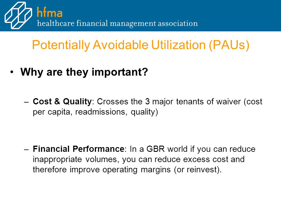 Potentially Avoidable Utilization (PAUs) Why are they important.