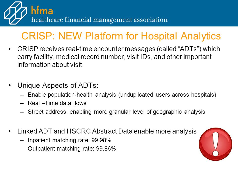 CRISP: NEW Platform for Hospital Analytics CRISP receives real-time encounter messages (called ADTs ) which carry facility, medical record number, visit IDs, and other important information about visit.