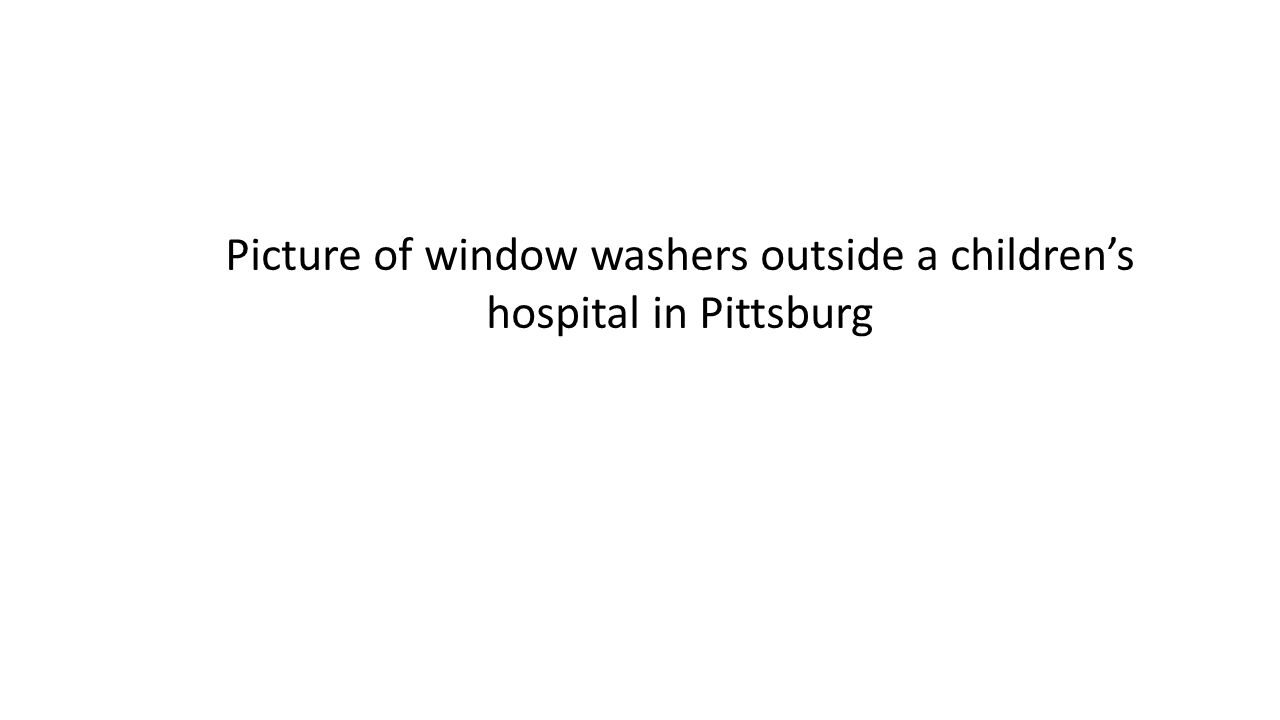 Picture of window washers outside a children's hospital in Pittsburg