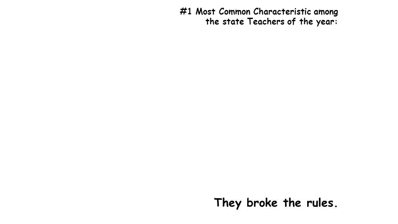 #1 Most Common Characteristic among the state Teachers of the year: They broke the rules.