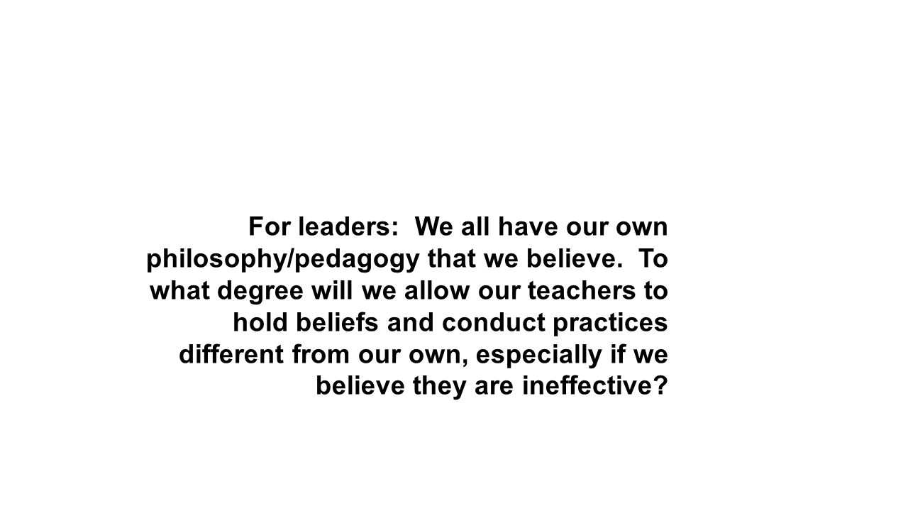 For leaders: We all have our own philosophy/pedagogy that we believe.