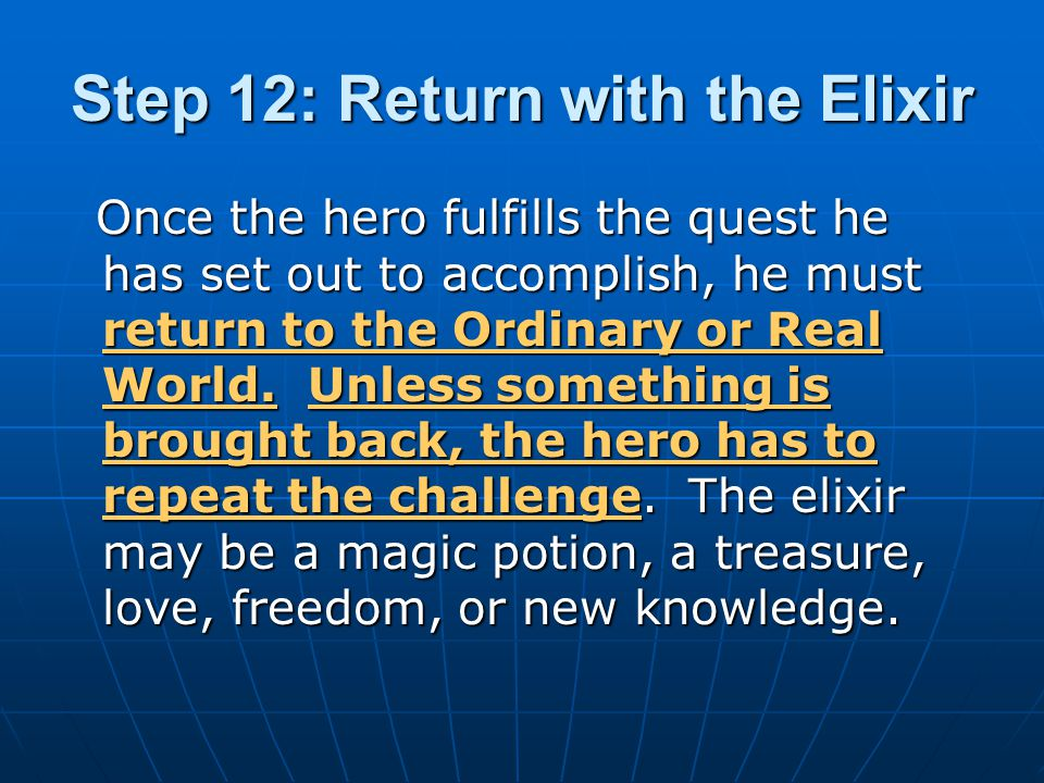 Step 12: Return with the Elixir Once the hero fulfills the quest he has set out to accomplish, he must return to the Ordinary or Real World. Unless so