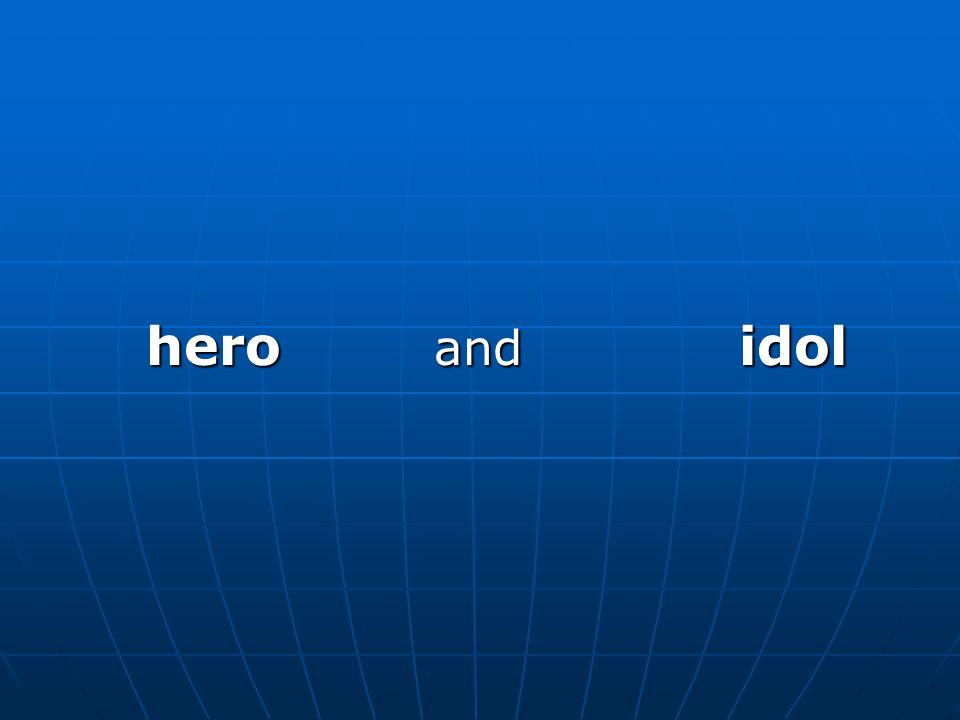 hero and idol hero and idol