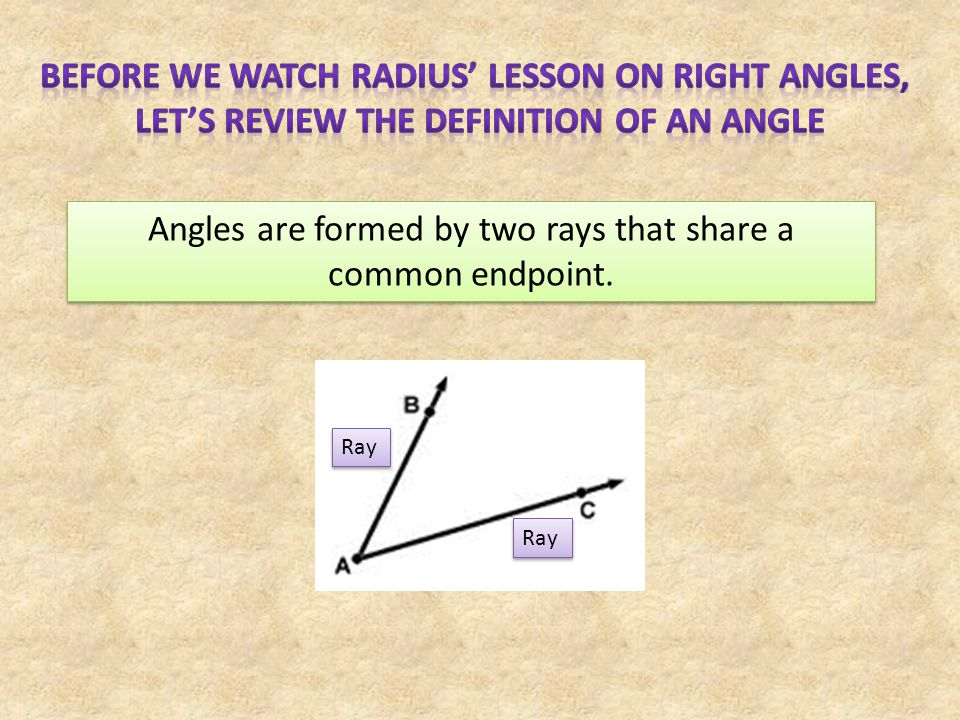 Angles are formed by two rays that share a common endpoint. Ray