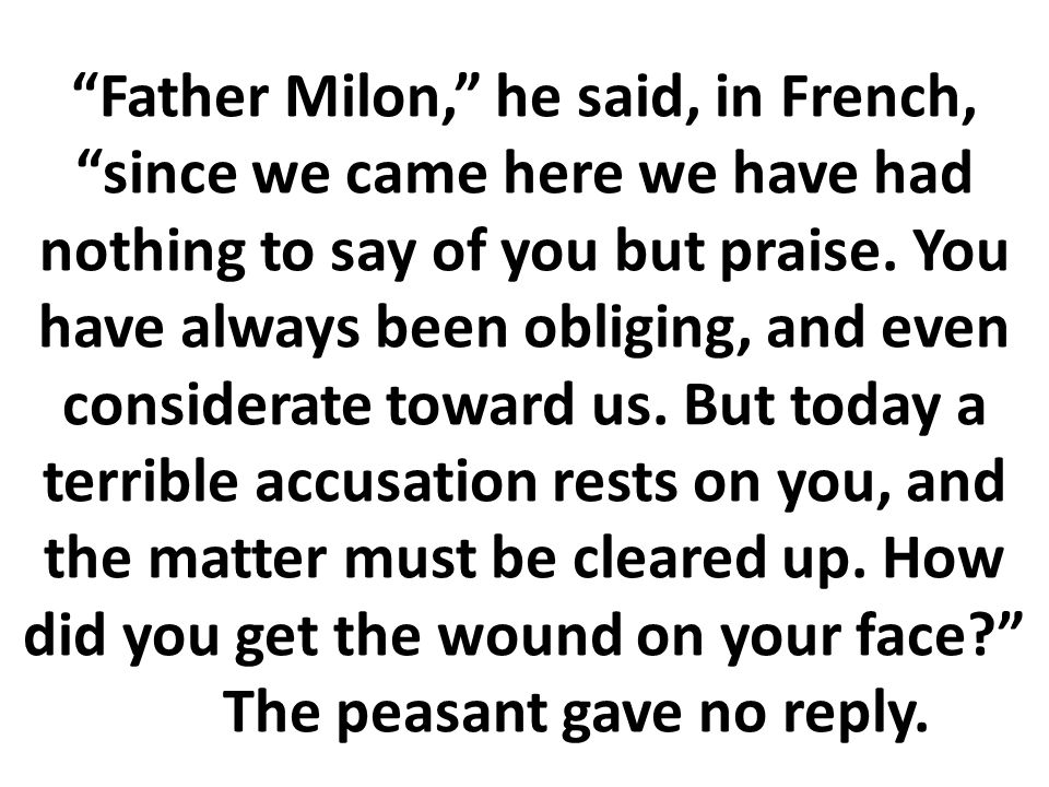 """""""Father Milon,"""" he said, in French, """"since we came here we have had nothing to say of you but praise. You have always been obliging, and even consider"""