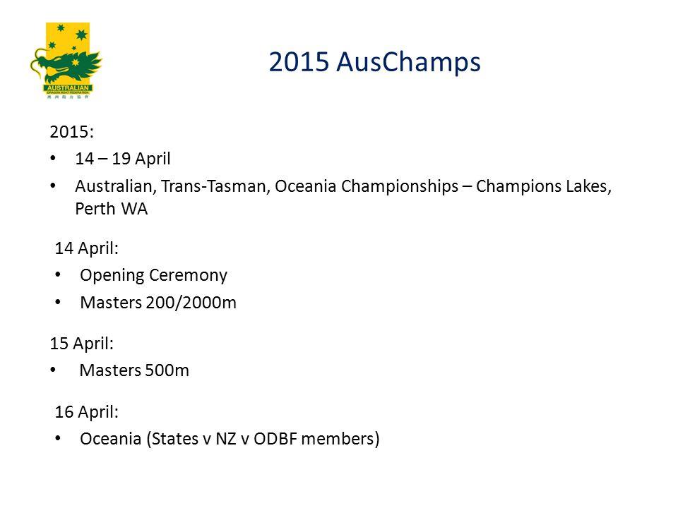 2015 AusChamps 2015: 14 – 19 April Australian, Trans-Tasman, Oceania Championships – Champions Lakes, Perth WA 14 April: Opening Ceremony Masters 200/2000m 15 April: Masters 500m 16 April: Oceania (States v NZ v ODBF members)