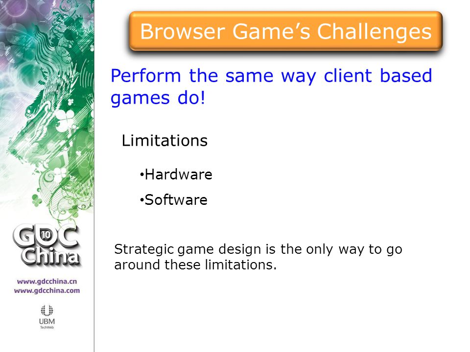 Strategic game design is the only way to go around these limitations.