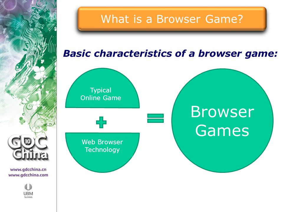 Basic characteristics of a browser game: Typical Online Game Web Browser Technology Browser Games What is a Browser Game?