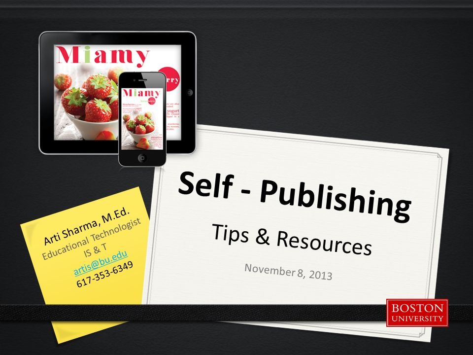 Self - Publishing Tips & Resources November 8, 2013 Arti Sharma, M.Ed.