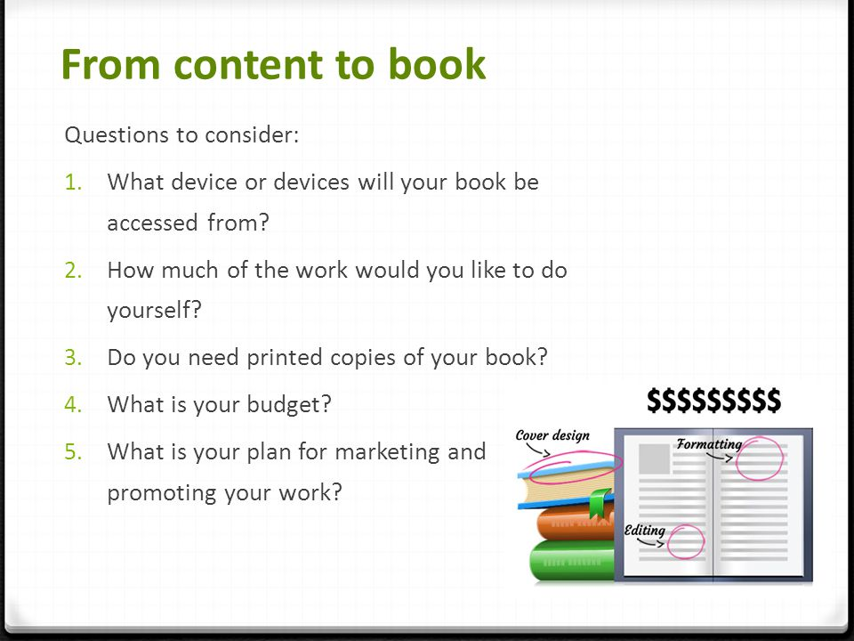From content to book Questions to consider: 1.