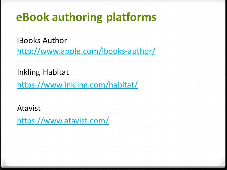 eBook authoring platforms iBooks Author http://www.apple.com/ibooks-author/ Inkling Habitat http://www.apple.com/ibooks-author/ https://www.inkling.co