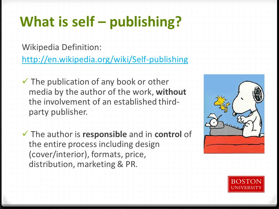 What is self – publishing? Wikipedia Definition: http://en.wikipedia.org/wiki/Self-publishing The publication of any book or other media by the author