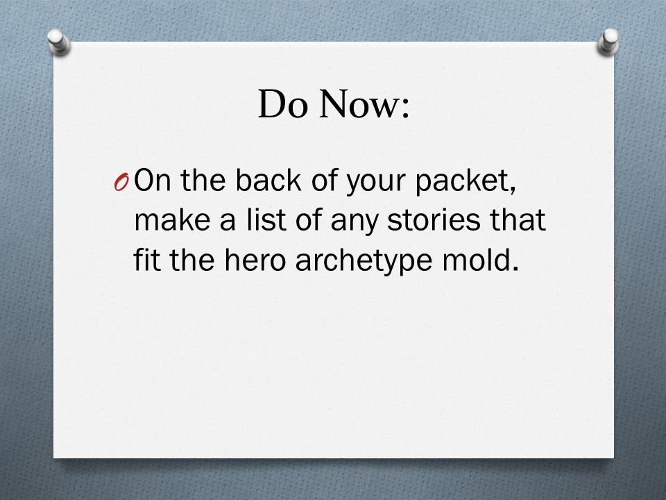 Do Now: O On the back of your packet, make a list of any stories that fit the hero archetype mold.