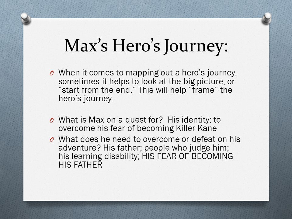 """Max's Hero's Journey: O When it comes to mapping out a hero's journey, sometimes it helps to look at the big picture, or """"start from the end."""" This wi"""