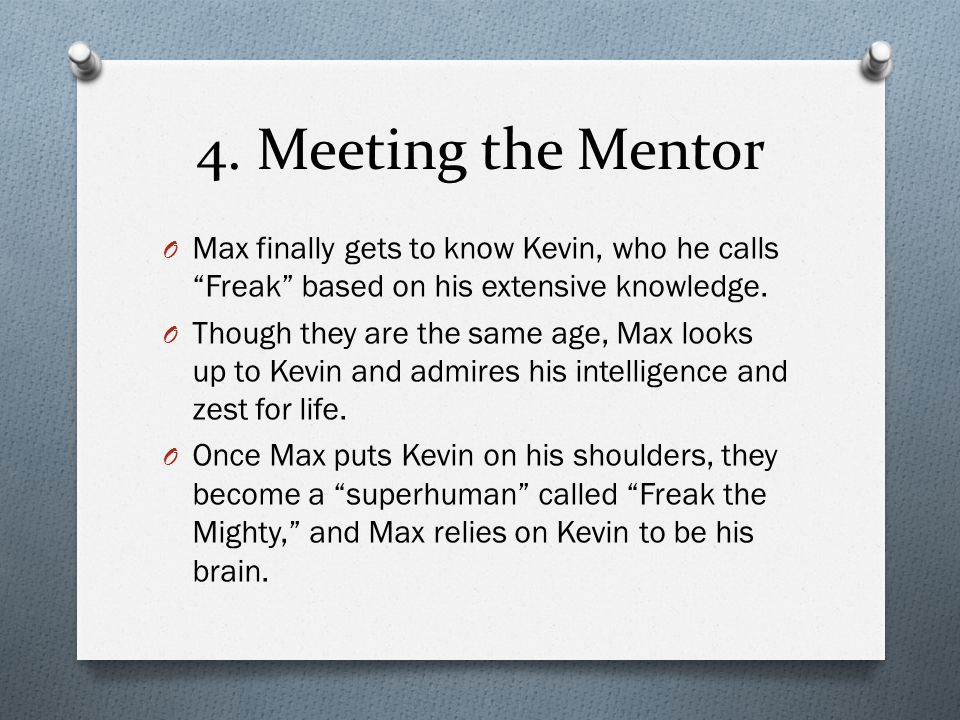 """4. Meeting the Mentor O Max finally gets to know Kevin, who he calls """"Freak"""" based on his extensive knowledge. O Though they are the same age, Max loo"""
