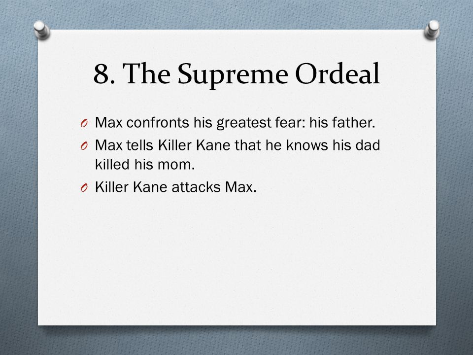 8. The Supreme Ordeal O Max confronts his greatest fear: his father. O Max tells Killer Kane that he knows his dad killed his mom. O Killer Kane attac