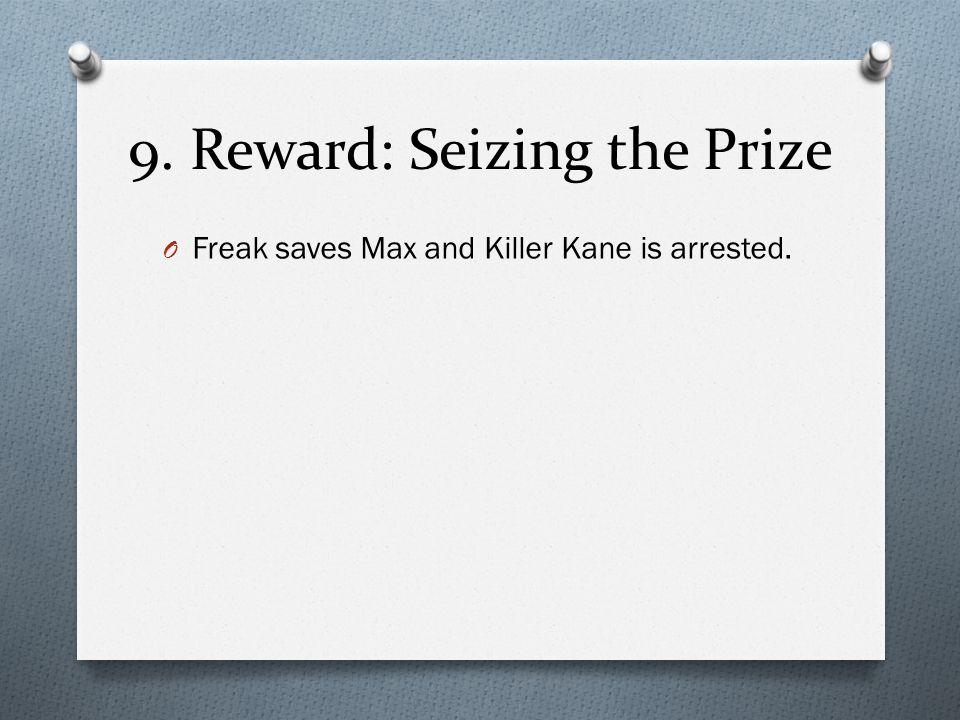 9. Reward: Seizing the Prize O Freak saves Max and Killer Kane is arrested.