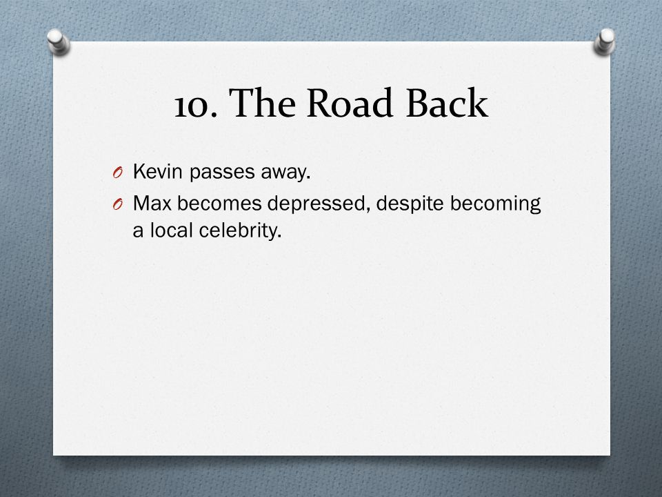 10. The Road Back O Kevin passes away. O Max becomes depressed, despite becoming a local celebrity.